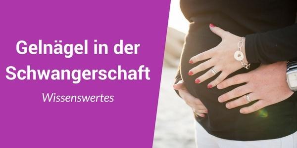 schwangerschaft gelnaegel